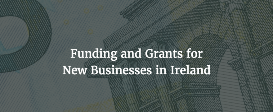 Funding and Grants for New Businesses in Ireland