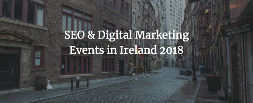 List of Digital Marketing Events in Ireland in 2018