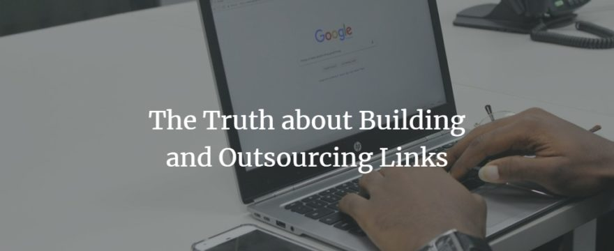 The Truth about Building and Outsourcing Links